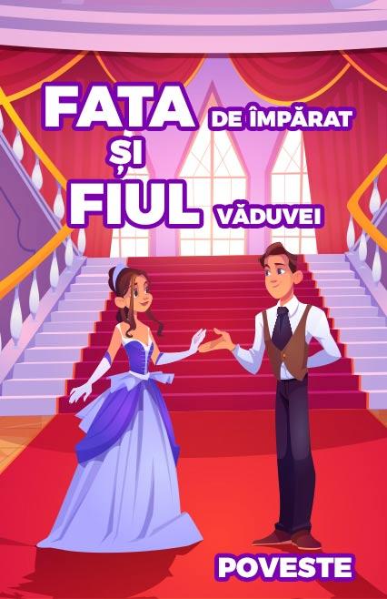 Fata de împărat și fiul văduvei - poveste nemuritoare
